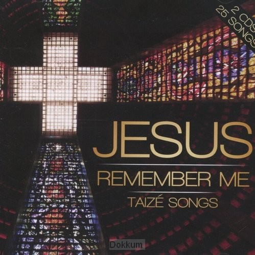 JESUS REMEMBER ME - TAIZE SONGS